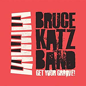 Bruce Katz Band - Get Your Groove!