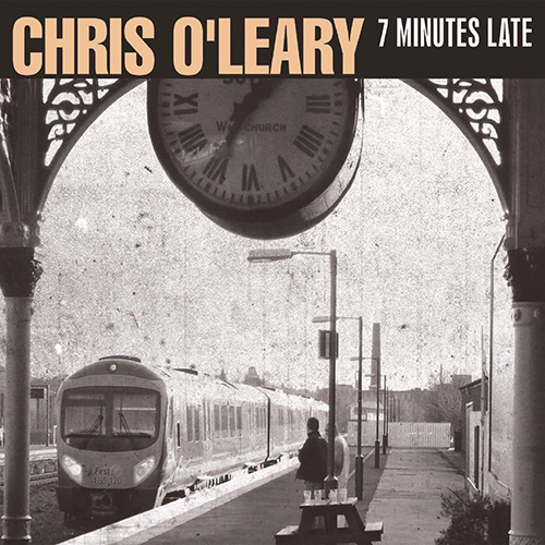 Chris O'Leary - 7 Minutes Late