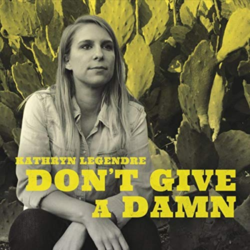 KATHRYN LEGENDRE - Don't Give A Damn