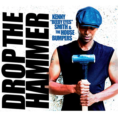 KENNY 'BEEDY EYES' SMITH & THE HOUSE BUMPERS - Drop the Hammer