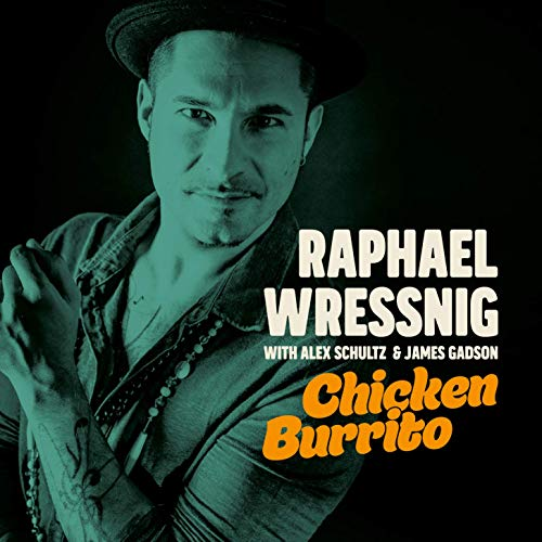 Raphael Wressnig with Alex Schultz & James Gadson - Chicken Burrito