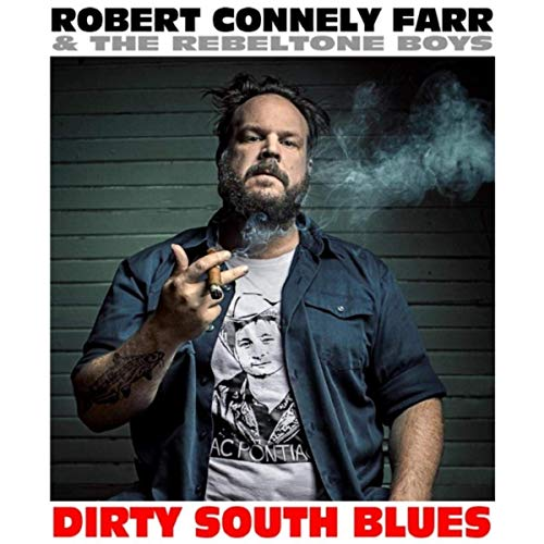 Robert Connely Farr & The Rebeltone Boys  - Dirty South Blues